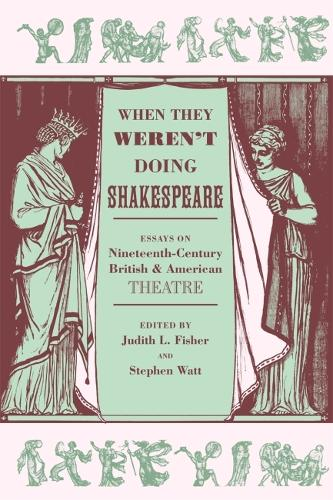 When They Weren't Doing Shakespeare: Essays on Nineteenth-Century British and American Theatre (Paperback)