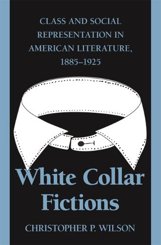 White Collar Fictions: Class and Social Representation in American Literature, 1885-1925 (Paperback)