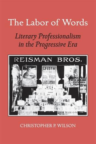 Labor of Words: Literary Professionalism in the Progressive Era (Paperback)