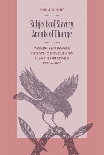 Subjects of Slavery, Agents of Change: Women and Power in Gothic Novels and Slave Narratives, 1790-1865 (Paperback)