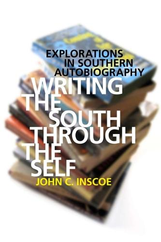 Writing the South through the Self: Explorations in Southern Autobiography (Paperback)
