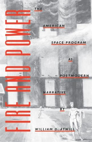 Fire and Power: The American Space Program as Postmodern Narrative (Paperback)