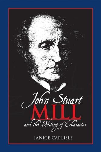 John Stuart Mill and the Writing of Character (Paperback)
