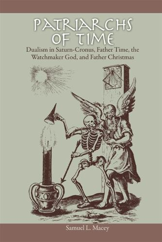 Patriarchs of Time: Dualism in Saturn-Cronus, Father Time, The Watchmaker God, and Father Christmas (Paperback)