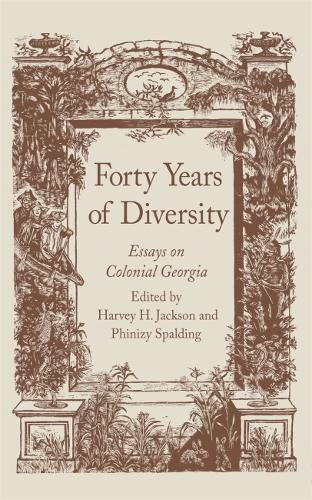 Forty Years of Diversity: Essays on Colonial Georgia - Wormsloe Foundation Publication (Paperback)