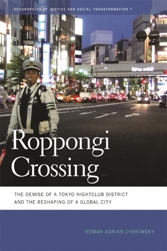 Roppongi Crossing: The Demise of a Tokyo Nightclub District and the Reshaping of a Global City (Paperback)