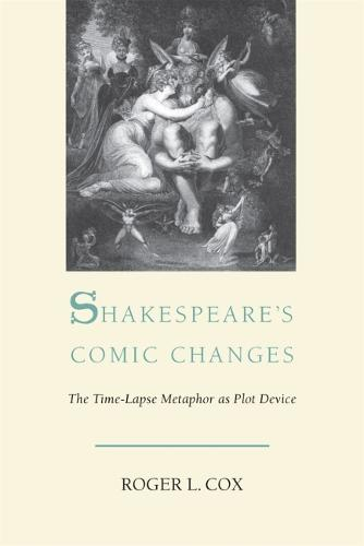 Shakespeare's Comic Changes: The Time-Lapse Metaphor As Plot Device (Paperback)