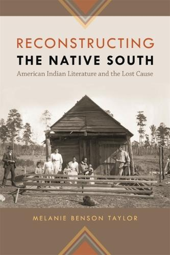 Reconstructing the Native South: American Indian Literature and the Lost Cause (Hardback)
