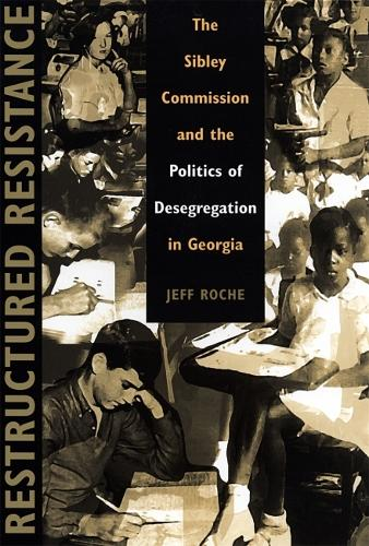 Restructured Resistance: The Sibley Commission and the Politics of Desegregation in Georgia (Paperback)