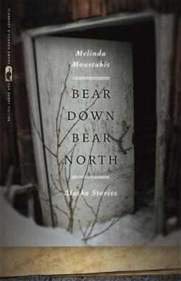 Bear Down, Bear North: Alaska Stories (Hardback)