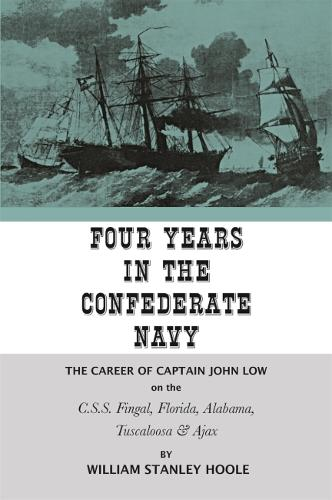 Four Years in the Confederate Navy: The Career of Captain John Low on the C.S.S. Fingal, Florida, Alabama, Tuscaloosa, and Ajax (Paperback)