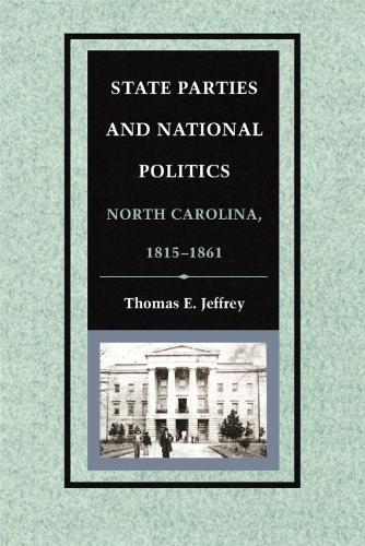 State Parties and National Politics: North Carolina, 1815-1861 (Paperback)