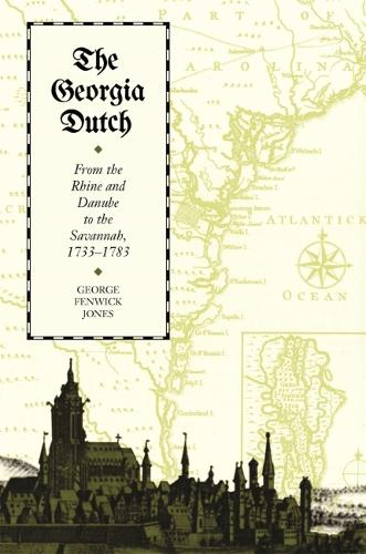 Georgia Dutch: From the Rhine and Danube to the Savannah, 1733-1783 (Paperback)