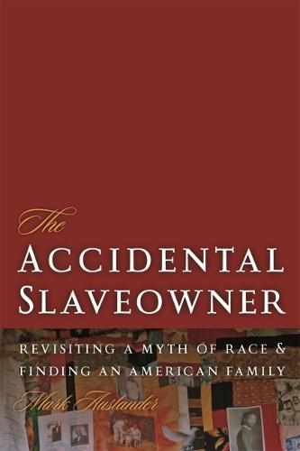 The Accidental Slaveowner: Revisiting a Myth of Race and Finding an American Family (Paperback)