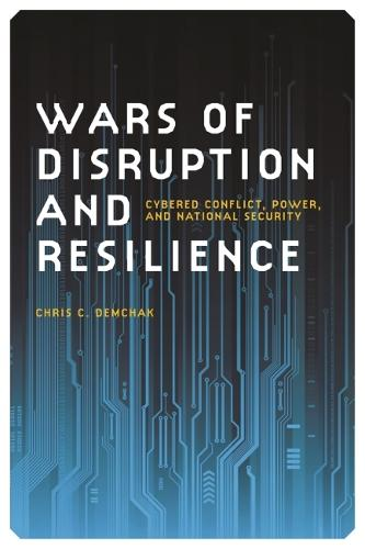 Wars of Disruption and Resilience: Cybered Conflict, Power and National Security (Paperback)