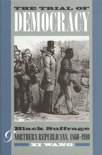 The Trial of Democracy: Black Suffrage and Northern Republicans, 1860-1910 (Paperback)
