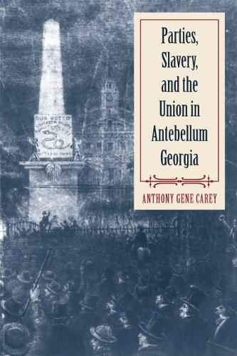 Parties, Slavery, and the Union in Antebellum Georgia (Paperback)