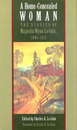 Home-Concealed Woman: The Diaries of Magnolia Wynn Le Guin, 1901-1913 (Paperback)