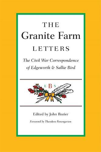 Granite Farm Letters: The Civil War Correspondence of Edgeworth and Sallie Bird (Paperback)