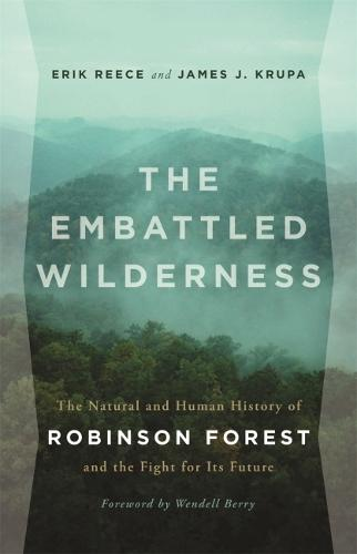 The Embattled Wilderness: The Natural and Human History of Robinson Forest and the Fight for Its Future (Hardback)
