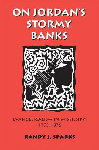 On Jordan's Stormy Banks: Evangelicalism in Mississippi, 1773-1876 (Paperback)