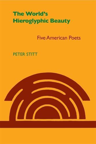World's Hieroglyphic Beauty: Five American Poets (Paperback)