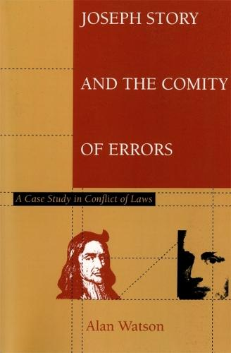 Joseph Story and the Comity of Errors: A Case Study in Conflict of Laws (Paperback)