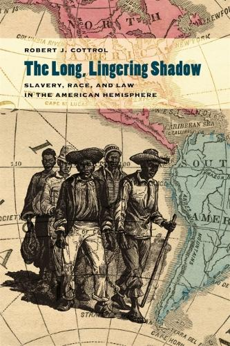 The Long, Lingering Shadow: Slavery, Race, and Law in the American Hemisphere (Hardback)