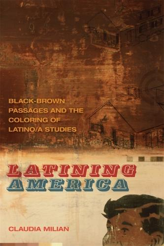 Latining America: Black-Brown Passages and the Coloring of Latino/a Studies - The New Southern Studies (Hardback)