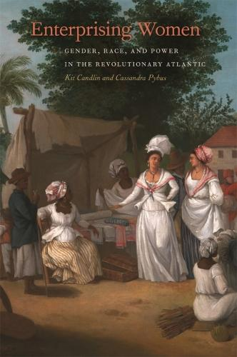 Enterprising Women: Gender, Race, and Power in the Revolutionary Atlantic - Race in the Atlantic World, 1700-1900 (Hardback)
