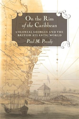 On the Rim of the Caribbean: Colonial Georgia and the British Atlantic World (Paperback)