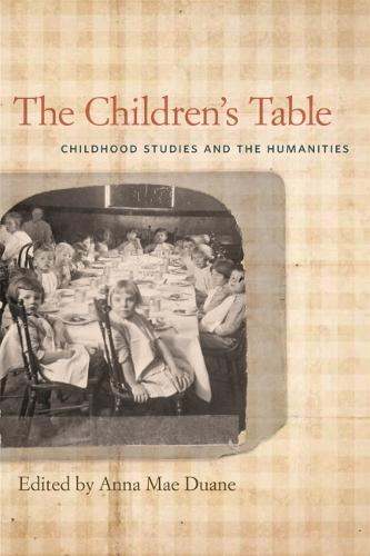 The Children's Table: Childhood Studies and the Humanities (Hardback)