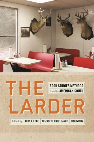 The Larder: Food Studies Methods from the American South - Southern Foodways Alliance Studies in Culture, People, and Place (Paperback)