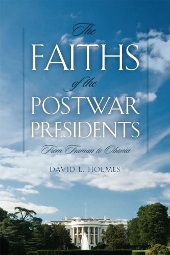 The Faiths of the Postwar Presidents: From Truman to Obama - George H. Shriver Lecture Series in Religion in American History (Paperback)