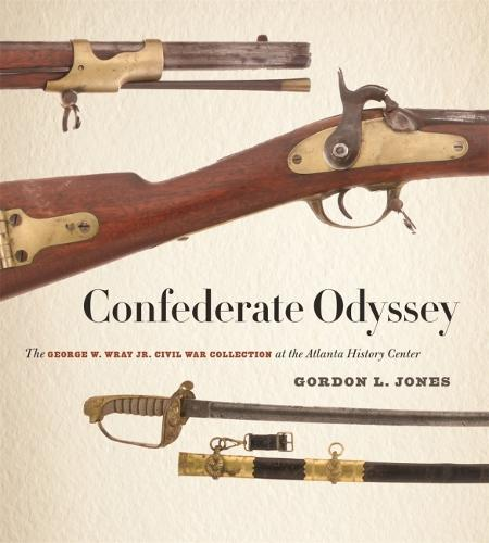 Confederate Odyssey: The George W. Wray Jr. Civil War Collection at the Atlanta History Center (Hardback)