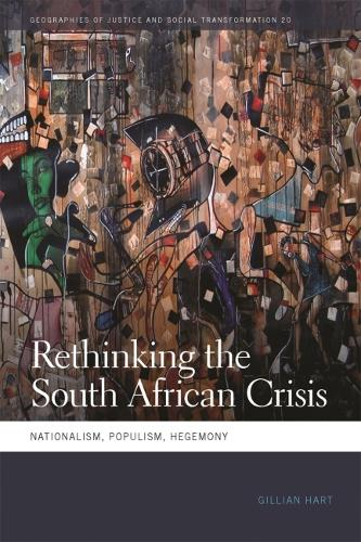 Rethinking the South African Crisis: Nationalism, Populism, Hegemony - Geographies of Justice and Social Transformation (Paperback)