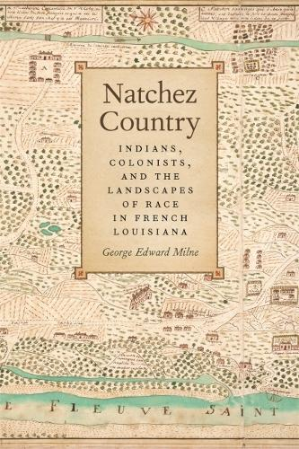 Natchez Country: Indians Colonists, and the Landscapes of Race in French Louisiana - Early American Places (Hardback)