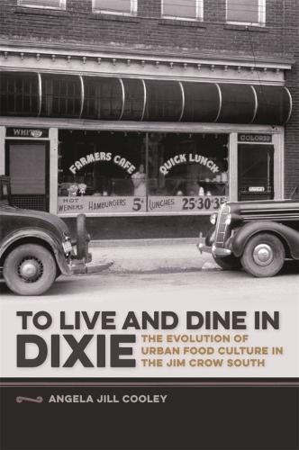 To Live and Dine in Dixie: The Evolution of Urban Food Culture in the Jim Crow South - Studies in Culture, People, and Place (Hardback)