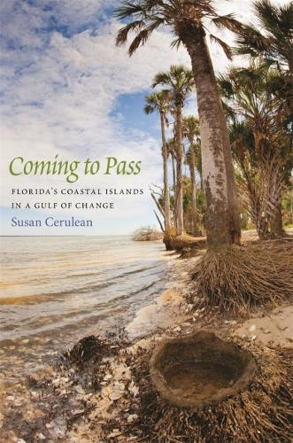 Coming to Pass: Florida's Coastal Islands in a Gulf of Change (Hardback)