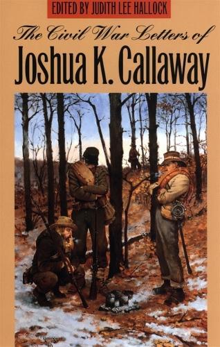The Civil War Letters of Joshua K. Callaway (Paperback)