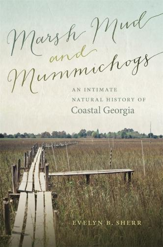 Marsh Mud and Mummichogs: An Intimate Natural History of Coastal Georgia - A Wormsloe Foundation Nature Book (Hardback)
