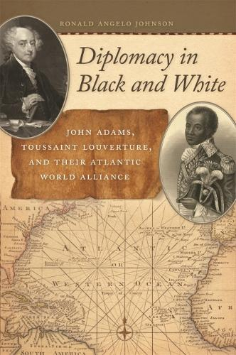 Diplomacy in Black and White: John Adams, Toussaint Louverture, and Their Atlantic World Alliance - Race in the Atlantic World, 1700-1900 (Paperback)