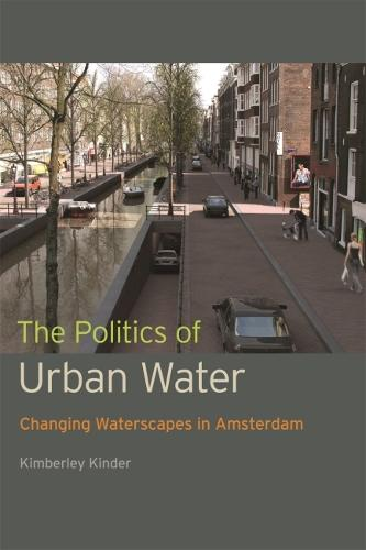 The Politics of Urban Water: Changing Waterscapes in Amsterdam (Paperback)