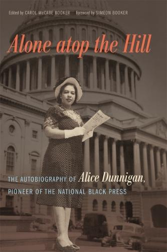 Alone Atop the Hill: The Autobiography of Alice Dunnigan, Pioneer of the National Black Press - A Sarah Mills Hodge Fund Publication (Hardback)