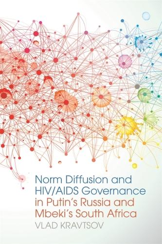 Norm Diffusion and HIV/AIDS Governance in Putin's Russia and Mbeki's South Africa - Studies in Security and International Affairs (Hardback)