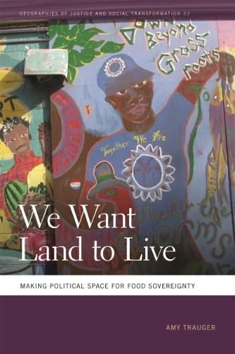 We Want Land to Live: Making Political Space for Food Sovereignty - Geographies of Justice and Social Transformation Series (Paperback)