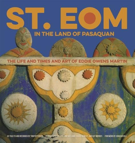 St. EOM in the Land of Pasaquan: The Life and Times and Art of Eddie Owens Martin (Hardback)
