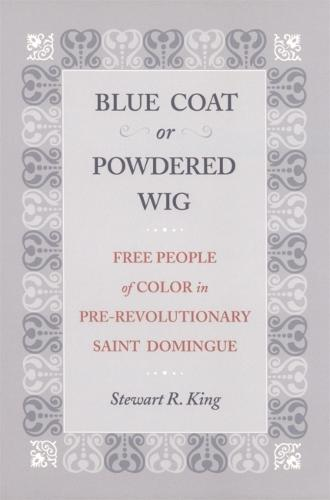 Blue Coat or Powdered Wig: Free People of Color in Pre-Revolutionary Saint Domingue (Hardback)