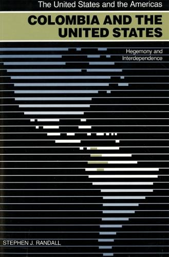 Colombia and the United States: Hegemony and Interdependence (Hardback)
