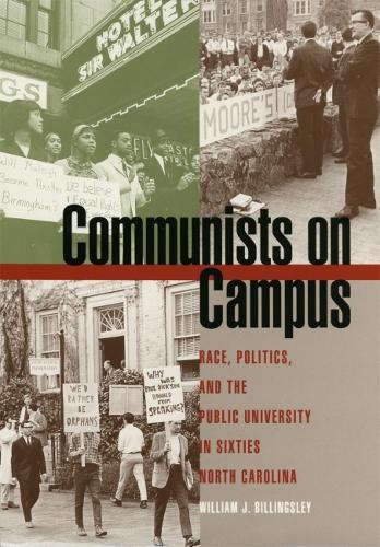 Communists on Campus: Race, Politics and the Public University in Sixties North Carolina (Hardback)